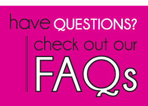 Have Questions? Check out our FAQs page